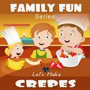 Let's Make Crepes: Illustrated Kid's Picture Book