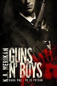 Guns n' Boys: He is Poison (Book 1)