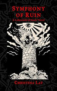 Symphony of Ruin: A Labyrinth of Souls Novel