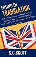 Found in Translation : How to Translate, Market, and Sell Your Books in Foreign Languages: Authorship Writing Guides