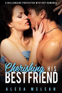 Cherishing His Best Friend: A Billionaire Protector Mystery Romance
