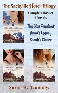 The Sackville Hotel Trilogy - Box Set: Three novels, The Blue Pendant, Anna's Legacy & Sarah's Choice