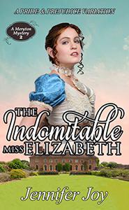 The Indomitable Miss Elizabeth: A Pride & Prejudice Variation
