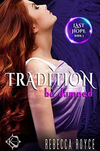 Tradition Be Damned: A Reverse Harem Paranormal Romance Series