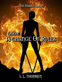 A Change of Rules: The Missing Shield, Episode 1 - A New Epic High Fantasy Series For Adults.