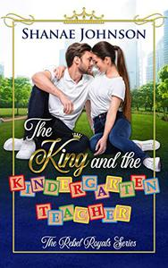 The King and the Kindergarten Teacher: a Sweet Royal Romance