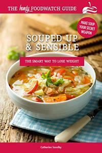 Souped Up and Sensible: Make Soup Your Secret Weapon