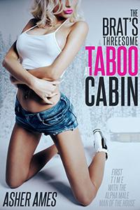 The Brat's Threesome at Taboo Cabin: First Time with the Alpha Male Man of the House