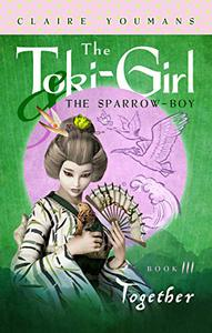 The Toki-Girl and the Sparrow-Boy, Book 3: Together