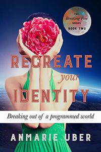 Recreate Your Identity: Breaking out of a programmed world