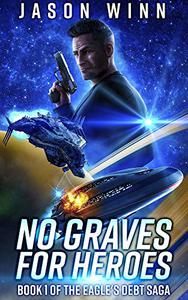 No Graves for Heroes: A Space Opera Thriller