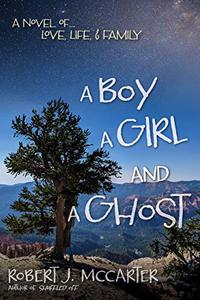 A Boy, a Girl, and a Ghost: A Novel of... Love, Life, & Family
