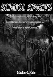 School Spirits: The National Directory of Haunted Schools, Academies, Colleges, Libraries, and other places of Higher Learning.
