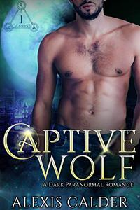 Captive Wolf: A Dark Paranormal Romance