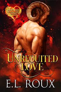 Unrequited Love: Magic and Heartache Book 1