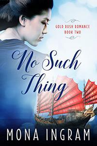 No Such Thing: A San Francisco Gold Rush Romance