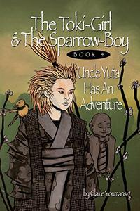 The Toki-Girl and the Sparrow-Boy Book Four: Uncle Yuta Has An Adventure
