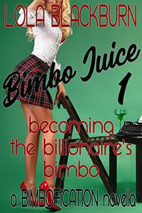 Bimbo Juice 1: Becoming the Billionaire's Bimbo: a BIMBOFICATION novella