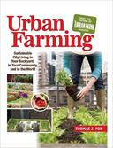 Urban Farming: Sustainable City Living in Your Backyard, in Your Community, and in the World