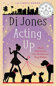 Acting Up: More Adventures of a Hollywood Dog Walker
