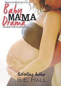 Sawyer Beckett's Baby Mama Drama Guide For Dummies