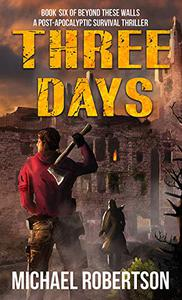 Three Days: Book six of Beyond These Walls - A Post-Apocalyptic Survival Thriller