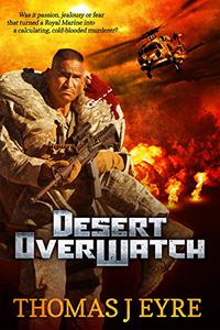 Desert OverWatch: Was it passion, jealousy or fear that turned a Royal Marine into a calculating, cold-blooded murderer?