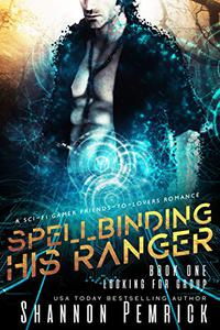 Spellbinding His Ranger: A Sci-Fi Gamer Friends-to-Lovers Romance