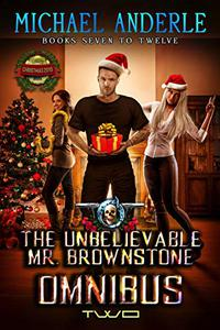 The Unbelievable Mr. Brownstone Omnibus Two (Books 7-12): Fight Fire With Fire, Hail To The King, Alison Brownstone, One Bad Decision, Fatal Mistake, Karma Is A Bitch