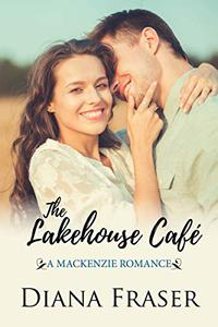 The Lakehouse Cafe: A Mackenzie Romance