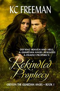 Rekindled Prophecy: Greylyn The Guardian Angel Series