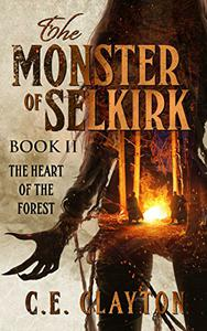 The Monster Of Selkirk Book 2:  The Heart Of The Forest