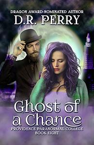 Ghost of a Chance: Providence Paranormal College Book Eight