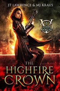 The HighFire Crown: An Urban Fantasy Action Adventure: