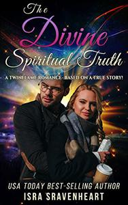 The Divine Spiritual Truth: A Twinflame Romance - Based on a True Story