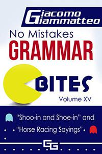"""No Mistakes Grammar Bites  Volume XV: """"Shoo-in and Shoe-in"""" and """"Horse Racing Sayings"""""""