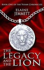 The Legacy and the Lion: Book One of the Yusan Chronicles