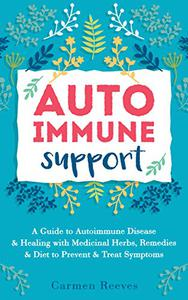Autoimmune Support: A Guide to Autoimmune Disease & Healing with Medicinal Herbs, Remedies & Diet to Prevent & Treat Symptoms