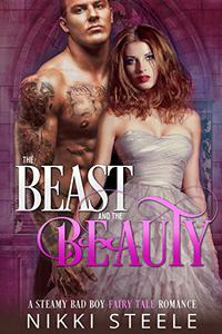 The Beast & the Beauty: A Steamy Bad Boy Fairytale Romance