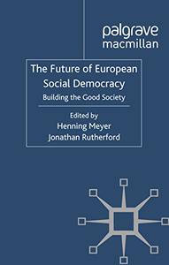 The Future of European Social Democracy: Building the Good Society