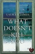 What Doesn't Kill You: A gripping psychological drama you won't want to put down