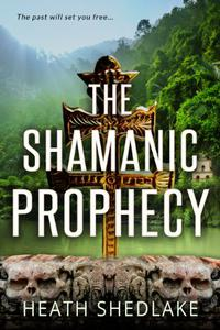 The Shamanic Prophecy: The past will set you free