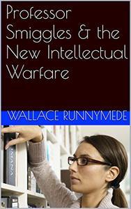 Professor Smiggles & the New Intellectual Warfare