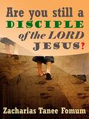Are You Still a Disciple of The Lord Jesus?