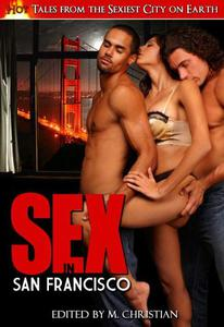 Sex in San Francisco: An Anthology of Smoking Hot Tales Inspired by the Sexiest City on Earth
