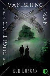 The Fugitive and the Vanishing Man: Book III of The Map of Unknown Things