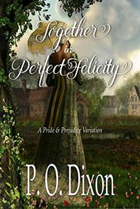 Together in Perfect Felicity: A Pride and Prejudice Variation