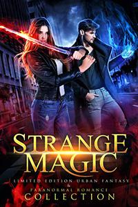 Strange Magic : Limited Edition Urban Fantasy and Paranormal Romance Collection