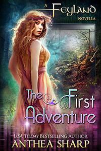 The First Adventure: Feyland Series Prequel Novella