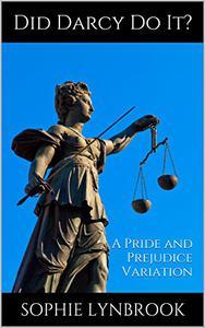 Did Darcy Do It?: A Pride and Prejudice Variation